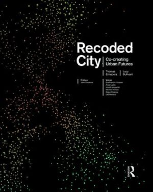 Recoded City: Co-creating urban futures by Thomas Ermacora and Lucy Bullivant, Routledge, 2015.