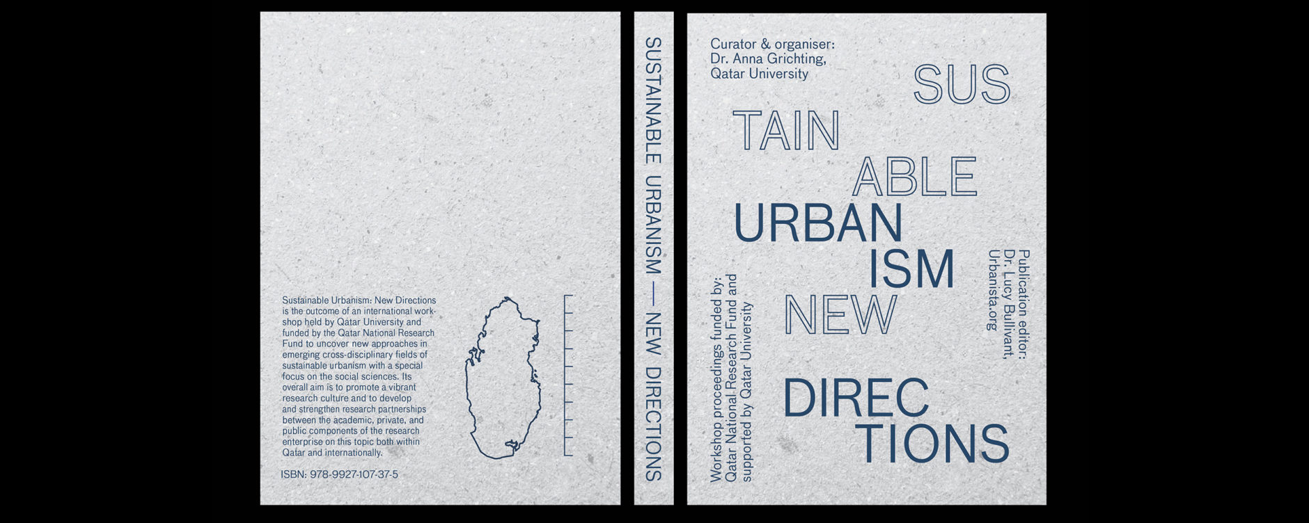 Sustainable Urbanism - New Directions, limited edition printed publication, proceedings of the international workshop of the same name funded by the Qatar National Research Fund and supported by Qatar University. Curator & organiser: Dr. Anna Grichting. Publication editor: Dr. Lucy Bullivant, Urbanista.org. Book designed by Kirstin Helgadóttir, 2018, Qatar University. Image © Kirstin Helgadóttir.