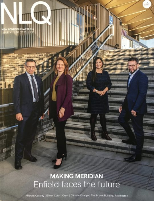 Front cover of New London Quarterly, winter issue, published Dec 2019, editor David Taylor, featuring (l-r) Enfield Council's Ian Davis (Chief Executive), Sarah Cary (Executive Director, Place), Nesil Caliskan (Leader) and Peter George (Programme Director - Meridian Water). Photo © Grant Smith.